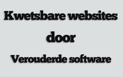 Verouderde software vaak de oorzaak van kwetsbaarheden websites