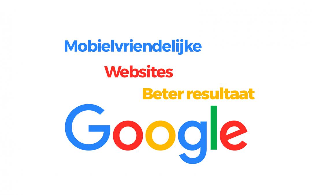 Google geeft bij Mobiele vriendelijke website beter resultaat