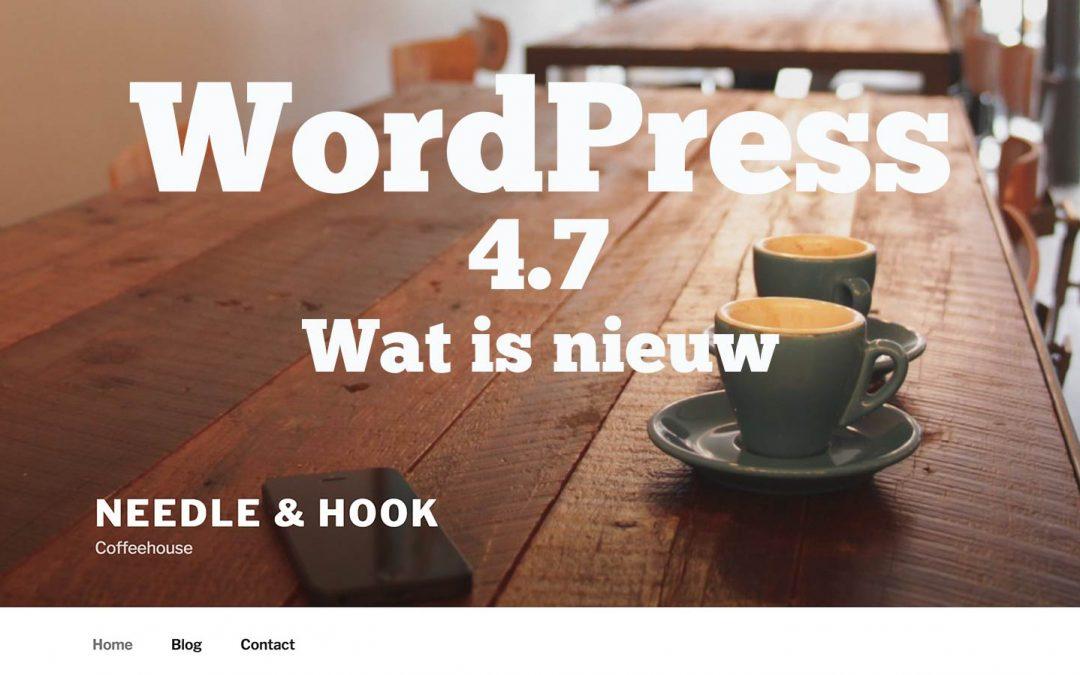 WordPress 4.7 is uit, wat is nieuw